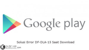 Solusi Error DF-DLA-15 Google Play Store Saat Download