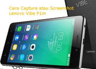 2 Cara Capture atau Screenshot Lenovo VIBE P1m Dengan Mudah