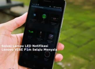 Solusi Lampu LED Notifikasi Lenovo VIBE P1m Selalu Menyala