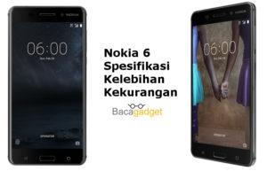 Baca Spesifikasi Nokia 6, Kelebihan, Kekurangan Lengkap !