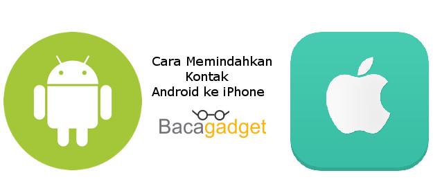 Cara Mudah Memindahkan Kontak Android ke iPhone