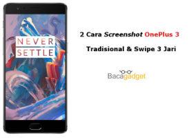 2 Cara Screenshot OnePlus 3, Tradisional dan Swipe 3 Jari