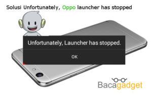 Solusi Unfortunately, Oppo launcher has stopped Dengan Mudah