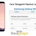 Cara & Manfaat Mengganti Resolusi Layar Samsung Galaxy S8