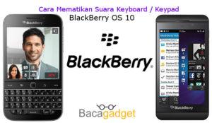 Cara Mematikan Suara Keypad BlackBerry (BlackBerry OS 10)