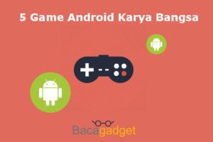 5 Game Android Karya Anak Bangsa Terpopuler