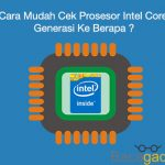 Cara Mudah Cek Prosesor Intel Core i Generasi Ke Berapa