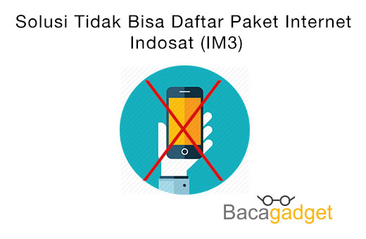 Solusi Tidak Bisa Daftar Paket Internet Indosat (IM3)